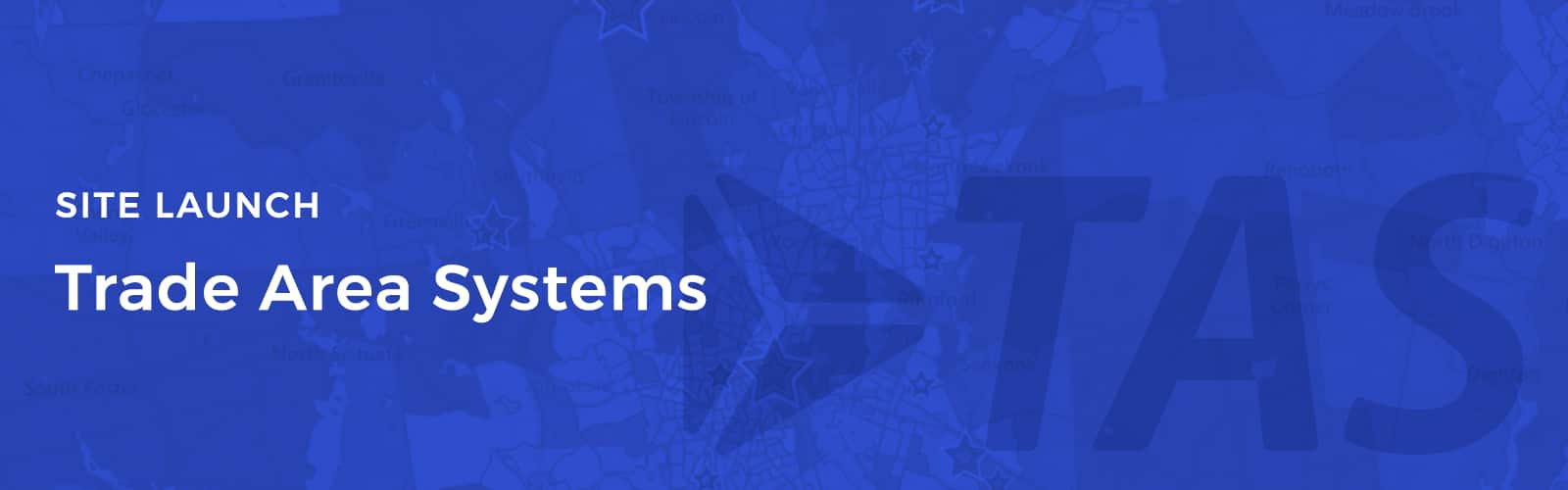 Trade Area Systems Site Launch